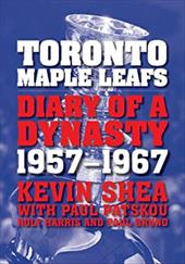 Toronto Maple Leafs: Diary of a Dynasty, 1957-1967 6853116