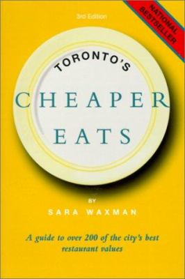 Toronto's Cheaper Eats: A Guide to Over 200 of the City's Best Restaurant Values 9781551923086