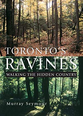 Toronto's Ravines: Walking the Hidden Country 9781550463224