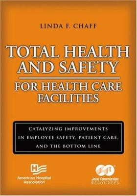 Total Health and Safety for Health Care Facilities: Catalyzing Improvements in Employee Safety, Patient Care, and the Bottom Line [With CD-ROM] 9781556483318