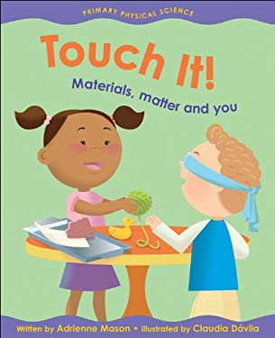 Touch It!: Materials, Matter and You 9781553377603