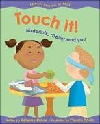 Touch It!: Materials, Matter and You 9781553377610