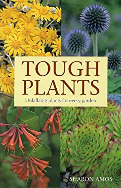 Tough Plants: Unkillable Plants for Every Garden 9781552975268