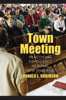 Town Meeting: Practicing Democracy in Rural New England 9781558498556