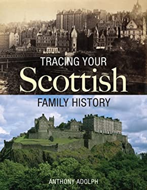 Tracing Your Scottish Family History 9781554074570
