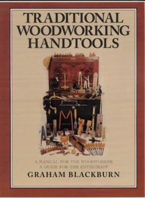 Traditional Woodworking Handtools: A Manual for the Woodworker 9781558218741
