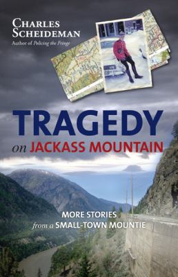 Tragedy on Jackass Mountain: More Stories from a Small-Town Mountie 9781550175509
