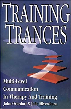 Training Trances: Multi-Level Communication in Therapy and Training 9781555520694