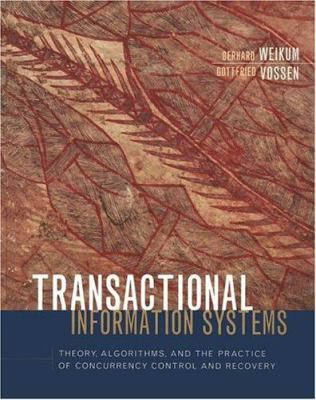 Transactional Information Systems: Theory, Algorithms, and the Practice of Concurrency Control and Recovery 9781558605084