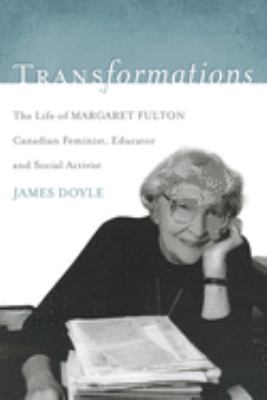 Transformations: The Life of Margaret Fulton, Canadian Feminist, Educator, and Social Activist 9781550227253