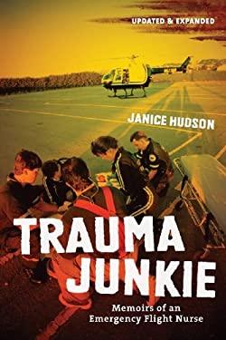 Trauma Junkie : Memoirs of an Emergency Flight Nurse