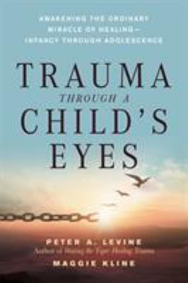Trauma Through a Child's Eyes: Awakening the Ordinary Miracle of Healing; Infancy Through Adolescence 9781556436307