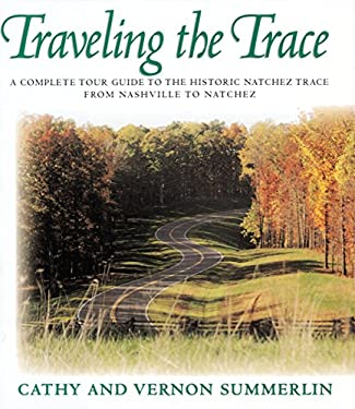 Traveling the Trace: A Complete Tour Guide to the Historic Natchez Trace from Nashville to Natchez 9781558533400