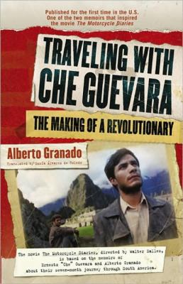 Traveling with Che Guevara: The Making of a Revolutionary 9781557046390