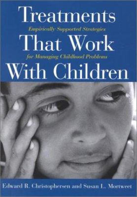 Treatments That Work with Children: Empirically Supported Strategies for Managing Childhood Problems 9781557987594