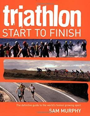 Triathlon: Start to Finish 9781554074976