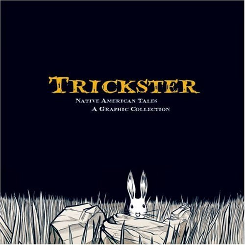Trickster: Native American Tales: A Graphic Collection 9781555917241