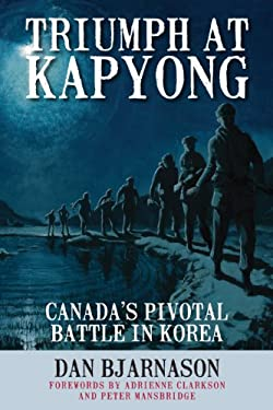 Triumph at Kapyong: Canada's Pivotal Battle in Korea 9781554888726
