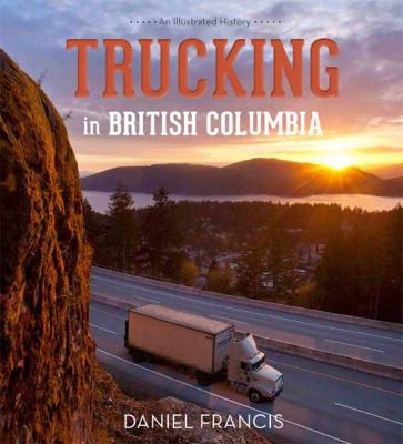 Trucking in British Columbia: An Illustrated History 9781550175615