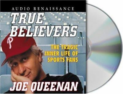 True Believers: The Tragic Inner Life of Sports Fans 9781559278959