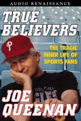 True Believers: The Tragic Inner Life of Sports Fans 9781559278966