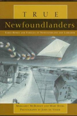 True Newfoundlanders: Early Homes and Families of Newfoundland and Labrador 9781550461992
