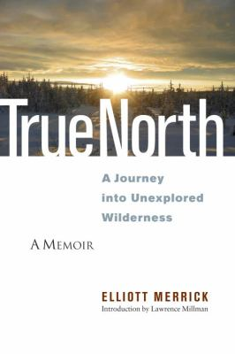 True North: A Journey Into Unexplored Wilderness 9781556439094