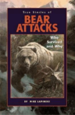 True Stories of Bear Attacks: Who Survived and Why 9781558686793