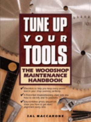 Tune Up Your Tools: The Woodshop Maintenance Handbook 9781558704091