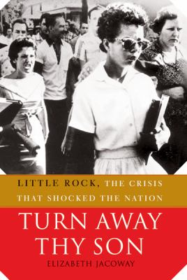 Turn Away Thy Son: Little Rock, the Crisis That Shocked the Nation 9781557288783