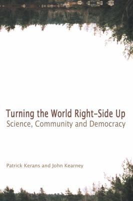 Turning the World Right-Side Up: Science, Community, and Democracy 9781552661826