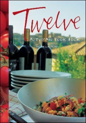 Twelve: A Tuscan Cook Book 9781552857328