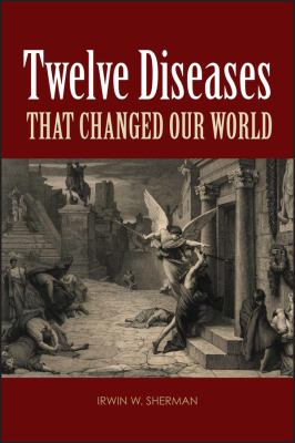 Twelve Diseases That Changed Our World 9781555814663