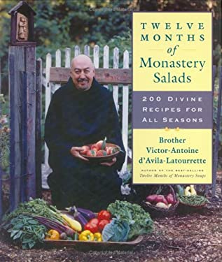 Twelve Months of Monastery Salads: 200 Divine Recipes for All Seasons 9781558322776