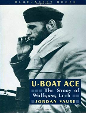 U-Boat Ace: The Story of Wolfgang Luth 9781557508638