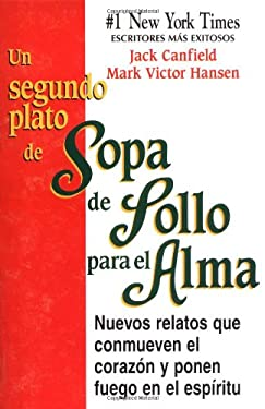 Un Segundo Plato de Sopa de Pollo Para El Alma: Nuevos Relatos Que Conmueven El Corazon y Ponen Fuego En El Espiritu 9781558745025
