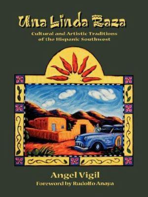 Una Linda Raza: Cultural and Artistic Traditions of the Hispanic Southwest