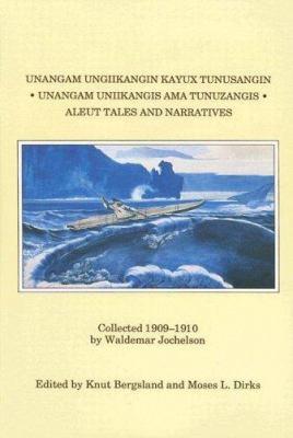 Unangam Ungiikangin Kayux Tunusangin/Unangam Uniikangis AMA Tunuzangis/Aleut Tales And Narratives