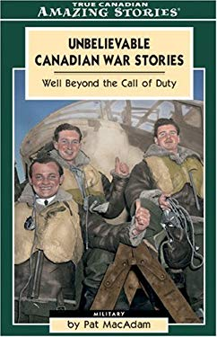 Unbelievable Canadian War Stories: Well Beyond the Call of Duty 9781554390519