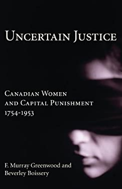Uncertain Justice: Canadian Women and Capital Punishment, 1754-1953 9781550023442
