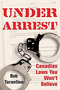 Under Arrest: Canadian Laws You Won't Believe 9781550027037