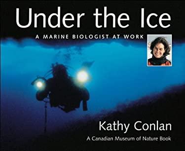 Under the Ice: A Marine Biologist at Work 9781553370604