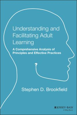 Understanding and Facilitating Adult Learning: A Comprehensive Analysis of Principles and Effective Practices 9781555423551