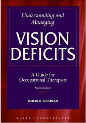 Understanding and Managing Vision Deficits: A Guide for Occupational Therapists 9781556425288
