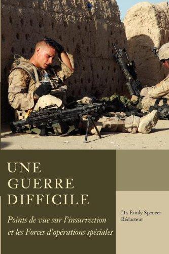 Une Guerre Difficile: Points de Vue Sur L'Insurrection Et les Forces D'Operations Speciales