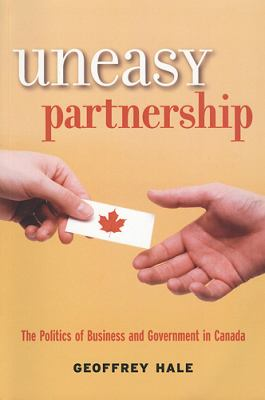 Uneasy Partnership: The Politics of Business and Government in Canada 9781551115047