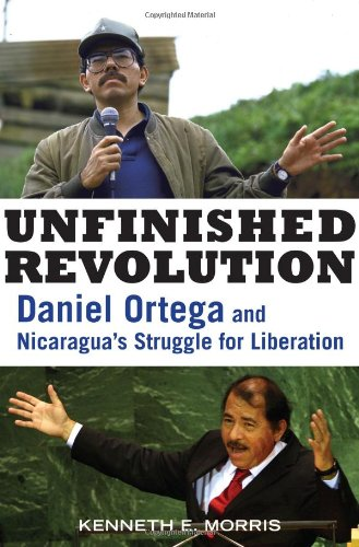 Unfinished Revolution: Daniel Ortega and Nicaragua's Struggle for Liberation 9781556528088