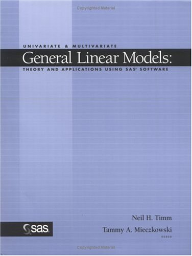 Univariate & Multivariate General Linear Models: Theory and Applications Using SAS Software 9781555449872