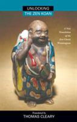 Unlocking the Zen Koan: A New Translation of the Zen Classic Wumenguam 9781556432477