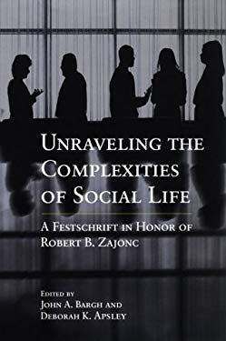 Unraveling the Complexities of Social Life: A Festschrift in Honor of Robert B. Zajonc 9781557986924